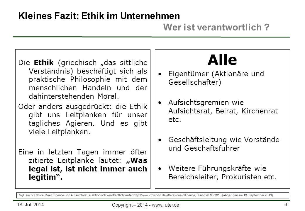"""18. Juli 2014 6 Copyright – 2014 - www.ruter.de Kleines Fazit: Ethik im Unternehmen Wer ist verantwortlich ? Die Ethik (griechisch """"das sittliche Vers"""