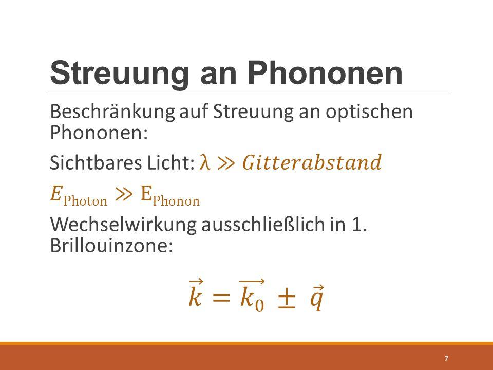 Stokes und Anti-Stokes I 8 Stokes-ProzessAnti-Stokes-Prozess Phonon wird erzeugt Verschiebung zu größerem λ Phonon wird vernichtet Verschiebung zu kleinerem λ