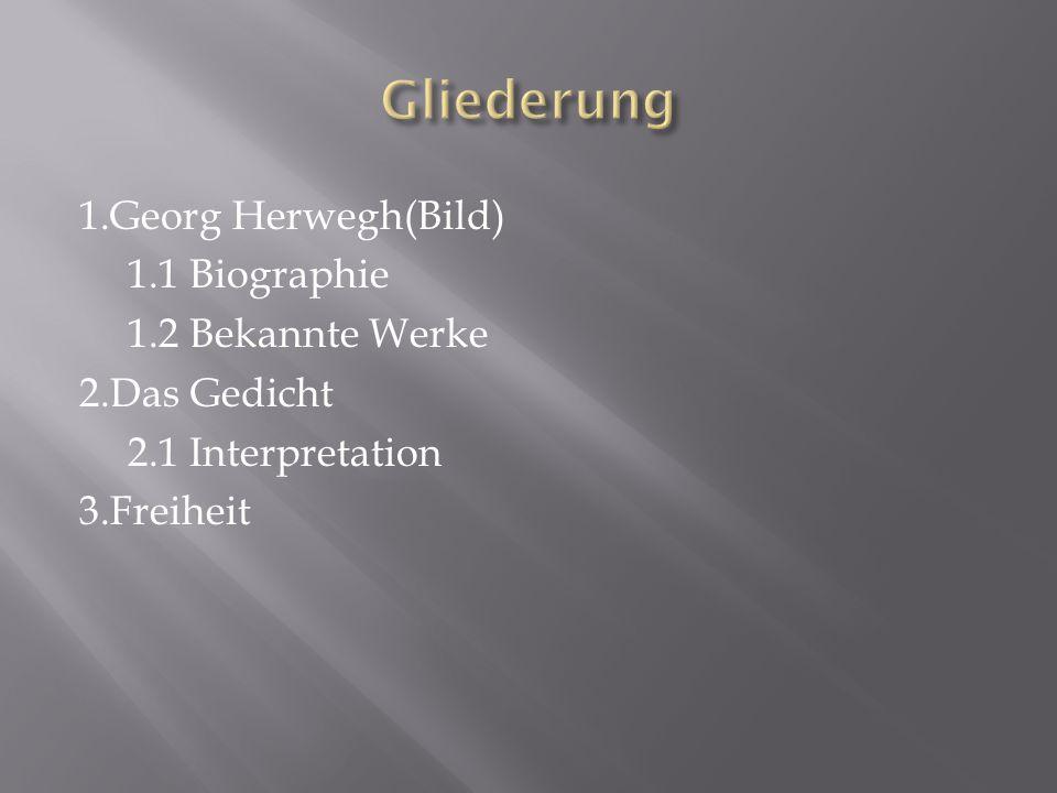 1.Georg Herwegh(Bild) 1.1 Biographie 1.2 Bekannte Werke 2.Das Gedicht 2.1 Interpretation 3.Freiheit