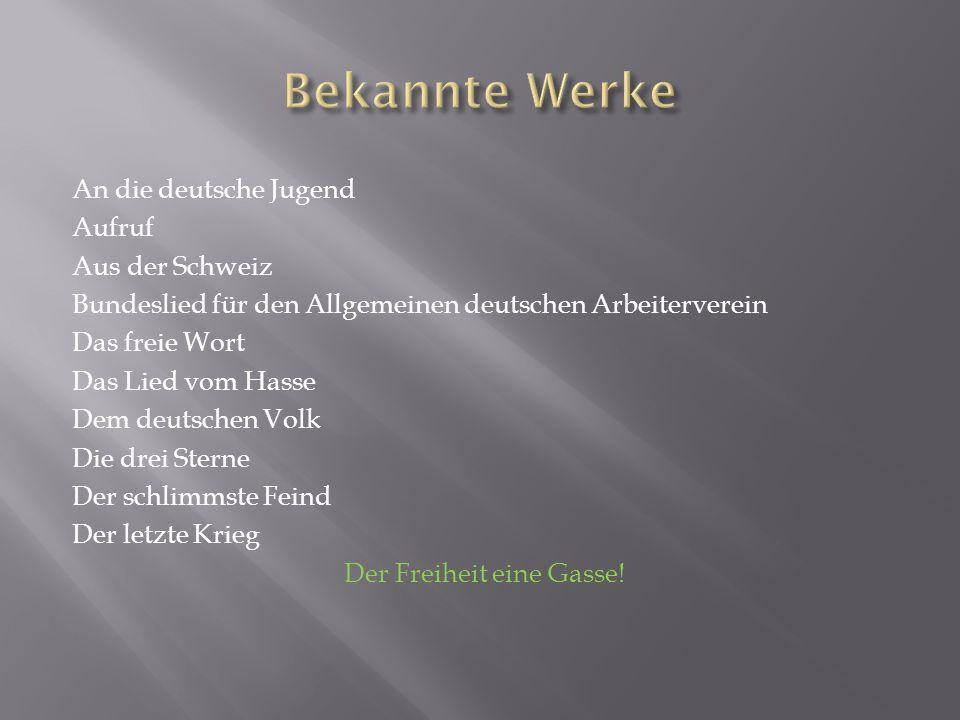 An die deutsche Jugend Aufruf Aus der Schweiz Bundeslied für den Allgemeinen deutschen Arbeiterverein Das freie Wort Das Lied vom Hasse Dem deutschen