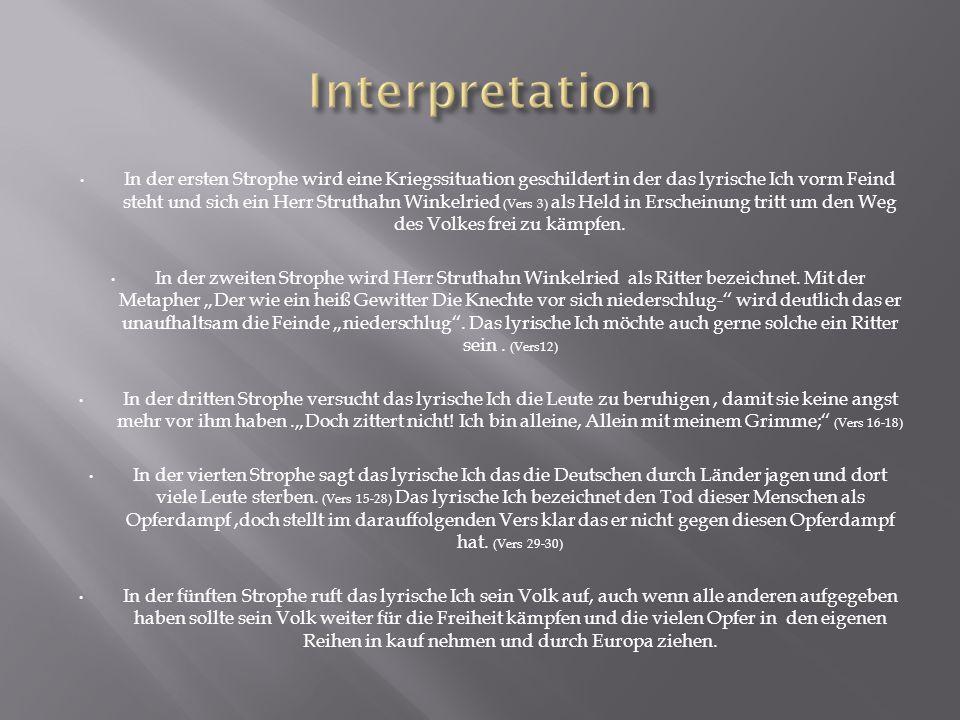 In der ersten Strophe wird eine Kriegssituation geschildert in der das lyrische Ich vorm Feind steht und sich ein Herr Struthahn Winkelried (Vers 3) a