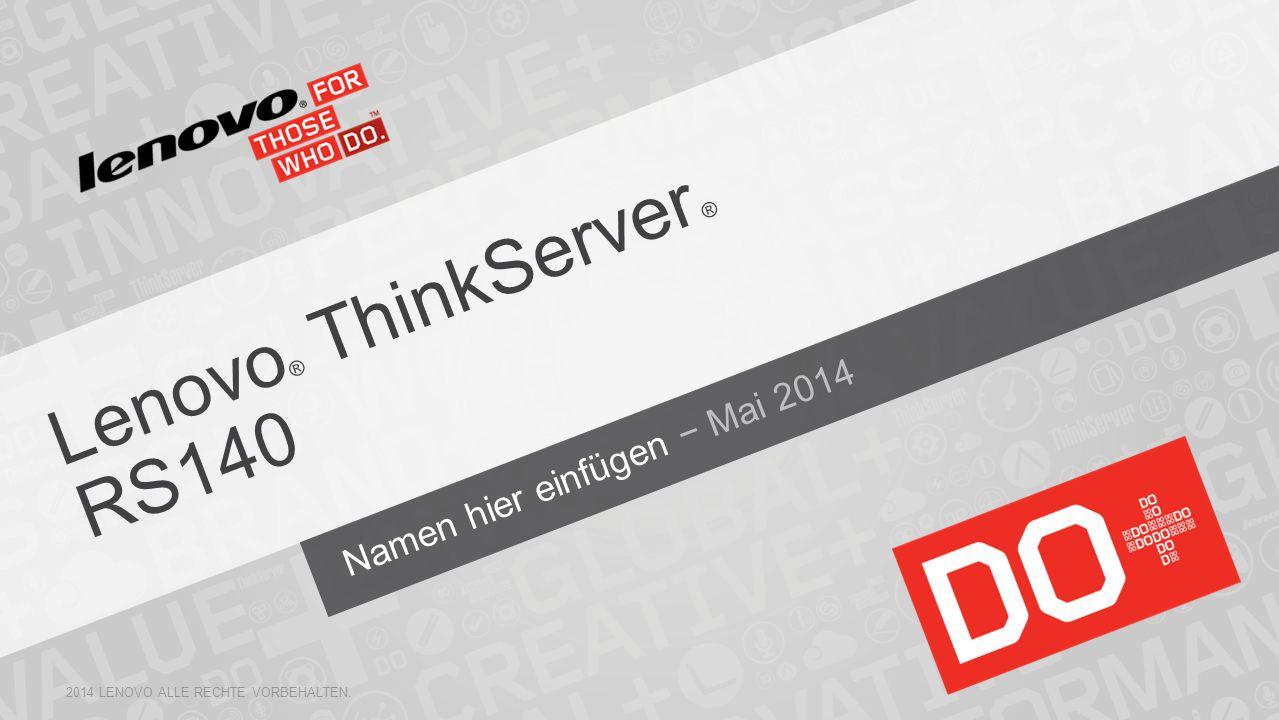 Lenovo ® ThinkServer ® RS140 2014 LENOVO ALLE RECHTE VORBEHALTEN. Namen hier einfügen − Mai 2014