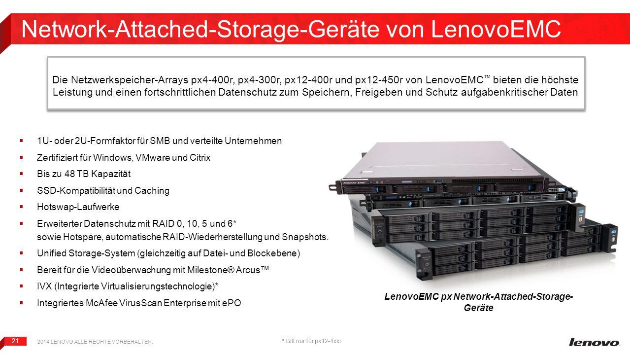 21 Network-Attached-Storage-Geräte von LenovoEMC  1U- oder 2U-Formfaktor für SMB und verteilte Unternehmen  Zertifiziert für Windows, VMware und Cit