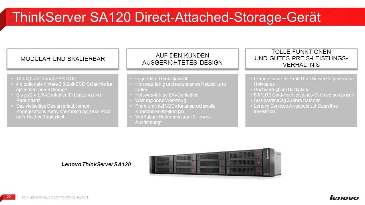 22 ThinkServer SA120 Direct-Attached-Storage-Gerät Lenovo ThinkServer SA120 MODULAR UND SKALIERBAR 2014 LENOVO ALLE RECHTE VORBEHALTEN. AUF DEN KUNDEN