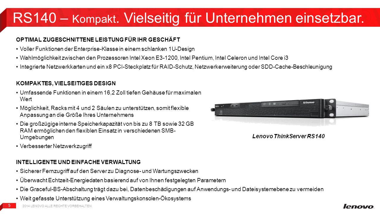5 RS140 – Kompakt. Vielseitig für Unternehmen einsetzbar. 2014 LENOVO ALLE RECHTE VORBEHALTEN. Lenovo ThinkServer RS140 OPTIMAL ZUGESCHNITTENE LEISTUN