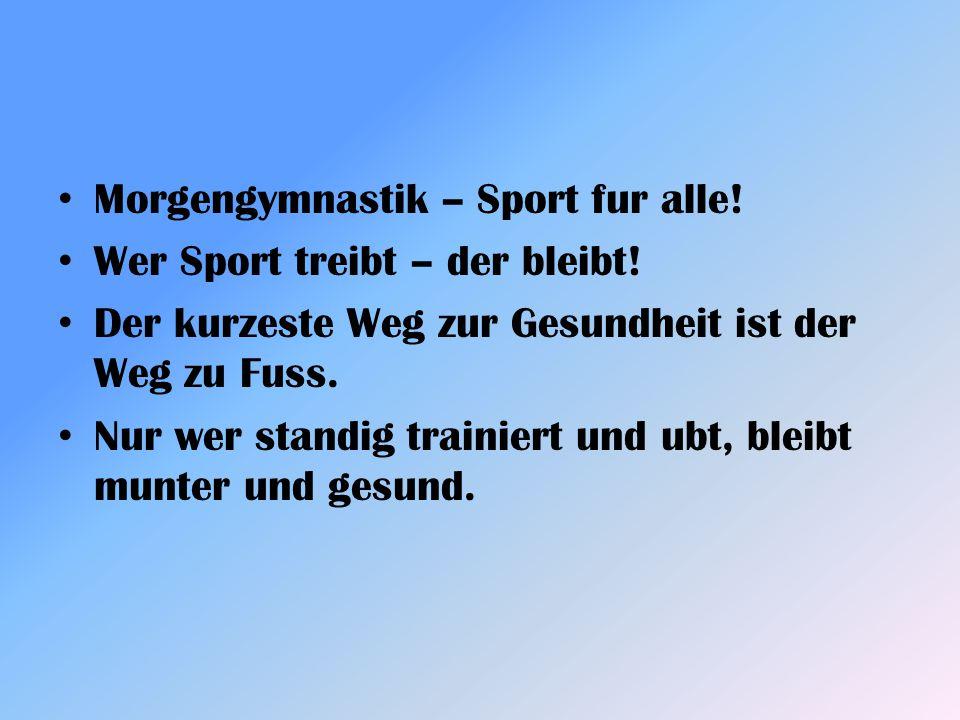 Morgengymnastik – Sport fur alle! Wer Sport treibt – der bleibt! Der kurzeste Weg zur Gesundheit ist der Weg zu Fuss. Nur wer standig trainiert und ub