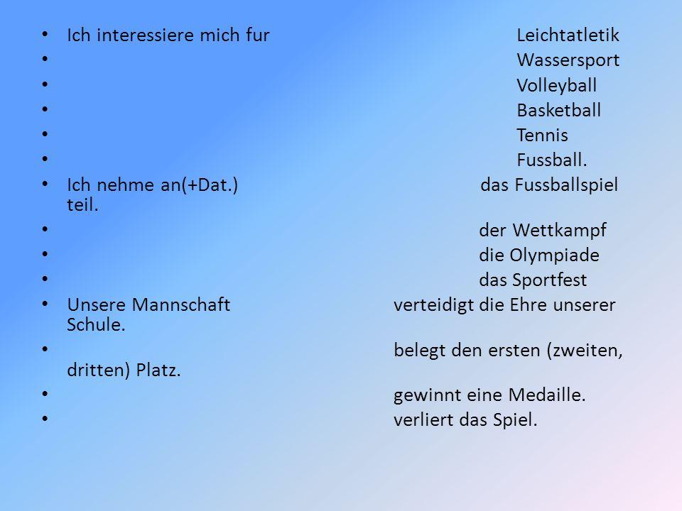 Ich interessiere mich fur Leichtatletik Wassersport Volleyball Basketball Tennis Fussball. Ich nehme an(+Dat.) das Fussballspiel teil. der Wettkampf d