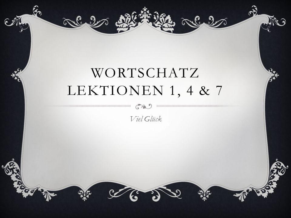 WORTSCHATZ LEKTIONEN 1, 4 & 7 Viel Glück
