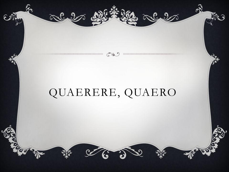 QUAERERE, QUAERO