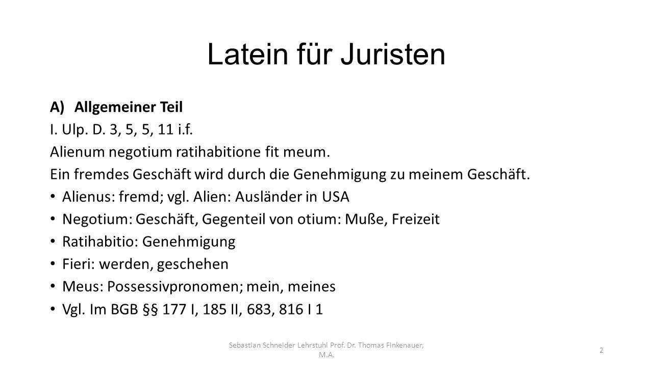 Latein für Juristen Sebastian Schneider Lehrstuhl Prof. Dr. Thomas Finkenauer, M.A. 2 A)Allgemeiner Teil I. Ulp. D. 3, 5, 5, 11 i.f. Alienum negotium