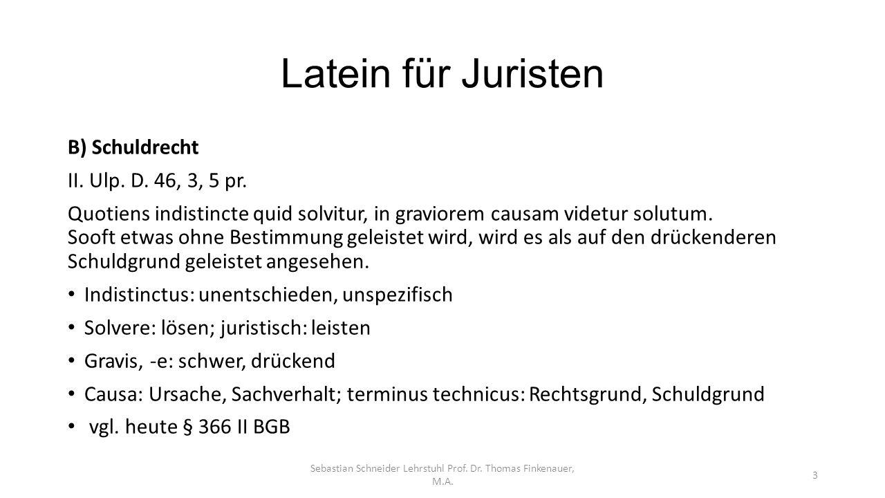 Latein für Juristen Sebastian Schneider Lehrstuhl Prof. Dr. Thomas Finkenauer, M.A. 3 B) Schuldrecht II. Ulp. D. 46, 3, 5 pr. Quotiens indistincte qui
