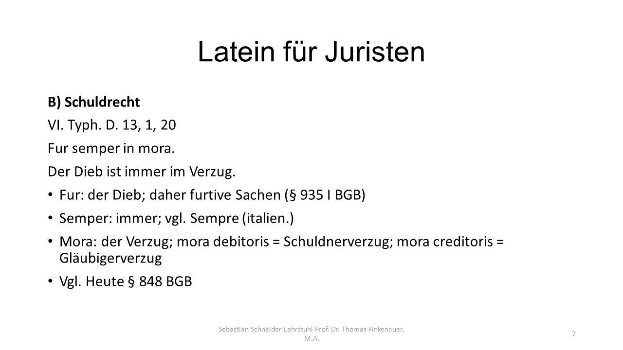 Latein für Juristen Sebastian Schneider Lehrstuhl Prof. Dr. Thomas Finkenauer, M.A. 7 B) Schuldrecht VI. Typh. D. 13, 1, 20 Fur semper in mora. Der Di