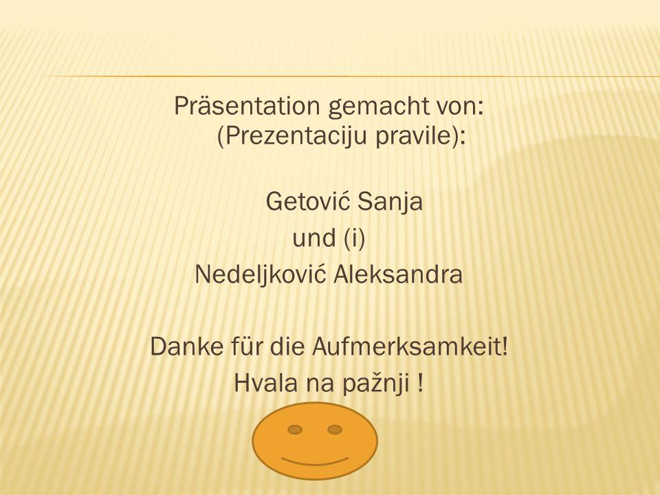 Präsentation gemacht von: (Prezentaciju pravile): Getović Sanja und (i) Nedeljković Aleksandra Danke für die Aufmerksamkeit.