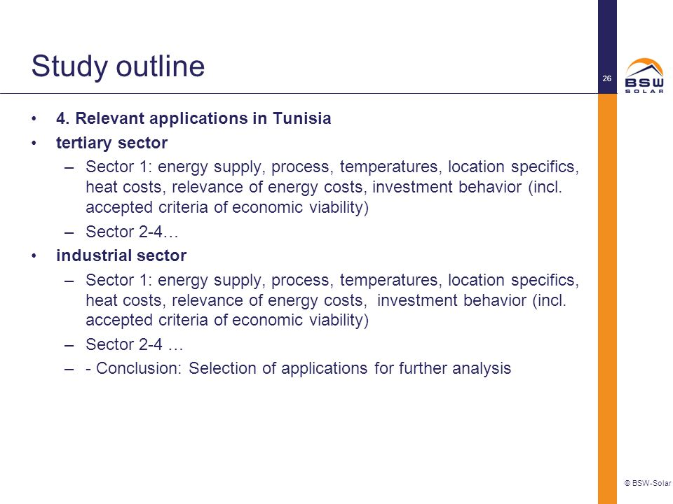 Study outline 4. Relevant applications in Tunisia tertiary sector –Sector 1: energy supply, process, temperatures, location specifics, heat costs, rel