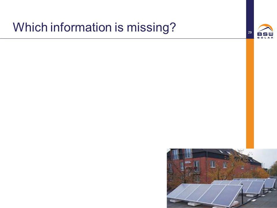 Which information is missing? © BSW-Solar 29