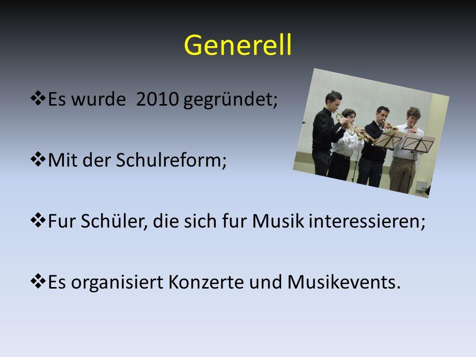 Generell  Es wurde 2010 gegründet;  Mit der Schulreform;  Fur Schüler, die sich fur Musik interessieren;  Es organisiert Konzerte und Musikevents.
