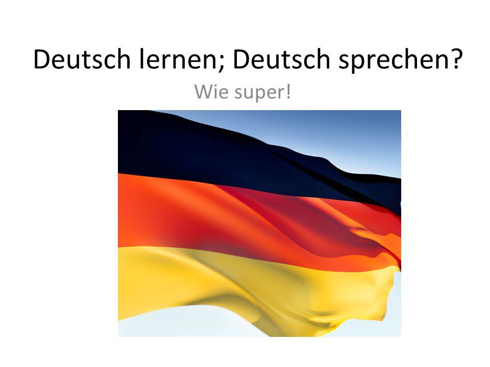 Deutsch lernen; Deutsch sprechen? Wie super!