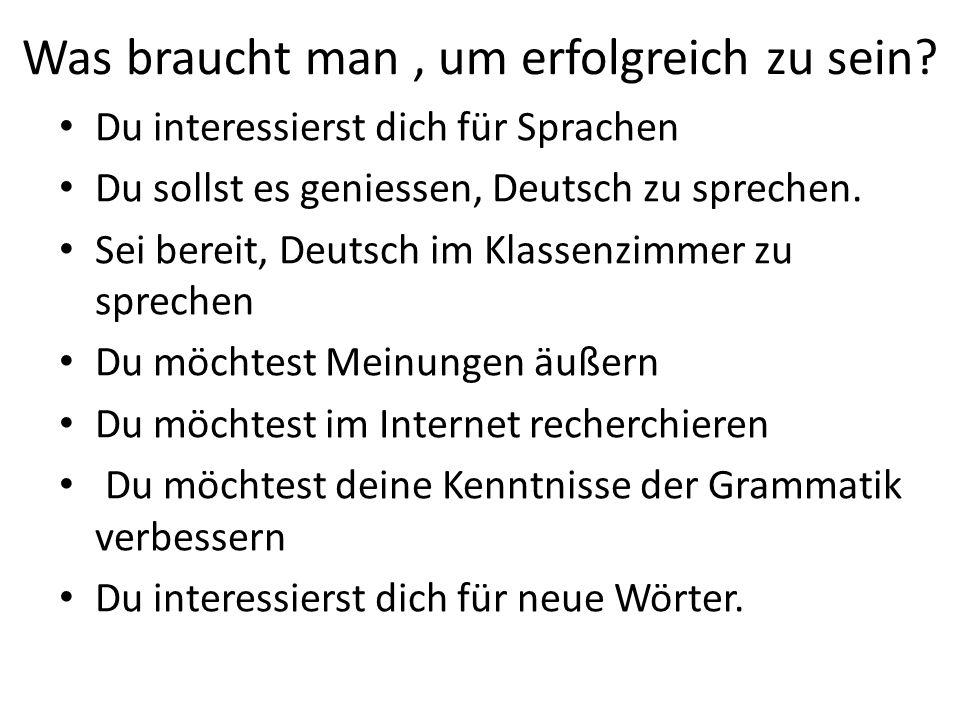 Was braucht man, um erfolgreich zu sein? Du interessierst dich für Sprachen Du sollst es geniessen, Deutsch zu sprechen. Sei bereit, Deutsch im Klasse