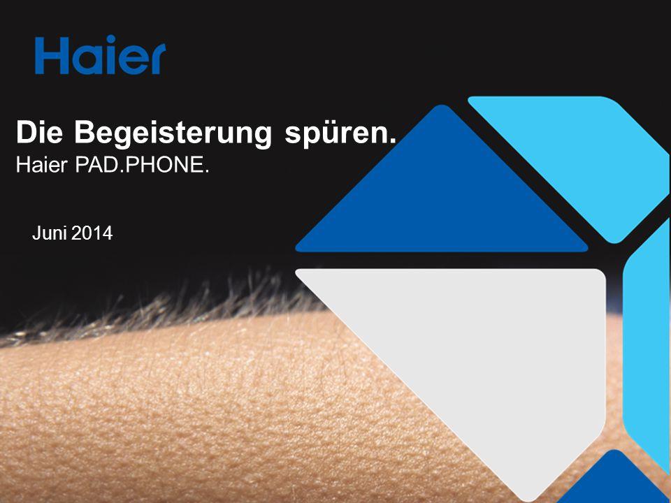 Juni 2014 Die Begeisterung spüren. Haier PAD.PHONE.