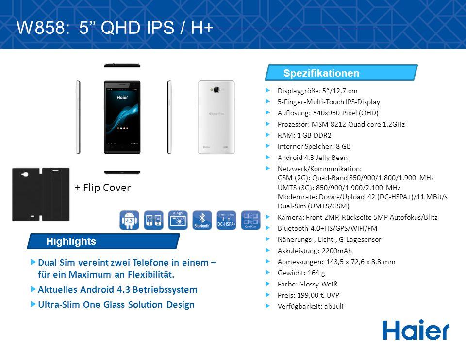 W858: 5'' QHD IPS / H+ + Flip Cover Highlights Spezifikationen  Dual Sim vereint zwei Telefone in einem – für ein Maximum an Flexibilität.