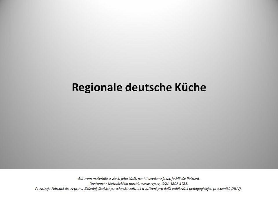 Deutsche Küche: regionale Kochstile und kulinarische Spezialitäten Sauerkraut Brotsorten Fleischgerichte (Schweine-, Rindfleisch, Geflügel, Fische, Bratwürste Kartoffelgerichte (Salz-, Pell-, Bratkartoffeln, Kartoffelpüree, Knödel Was ist typisch.