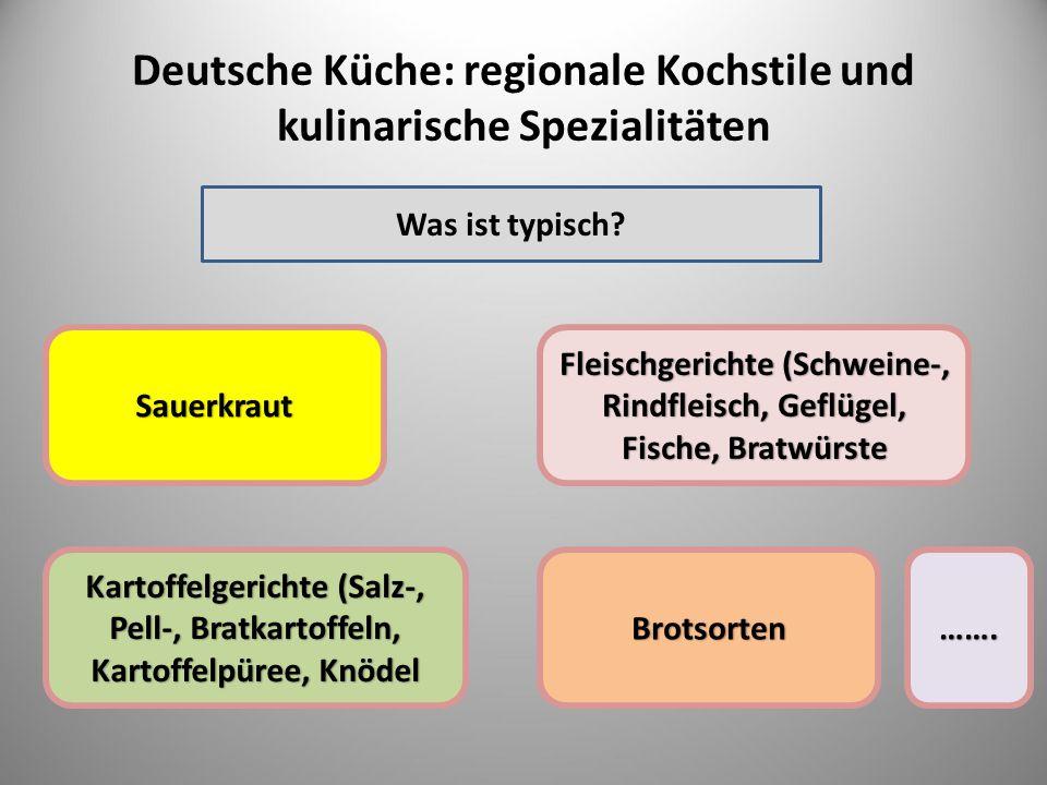 Deutsche Küche: regionale Kochstile und kulinarische Spezialitäten Sauerkraut Brotsorten Fleischgerichte (Schweine-, Rindfleisch, Geflügel, Fische, Br