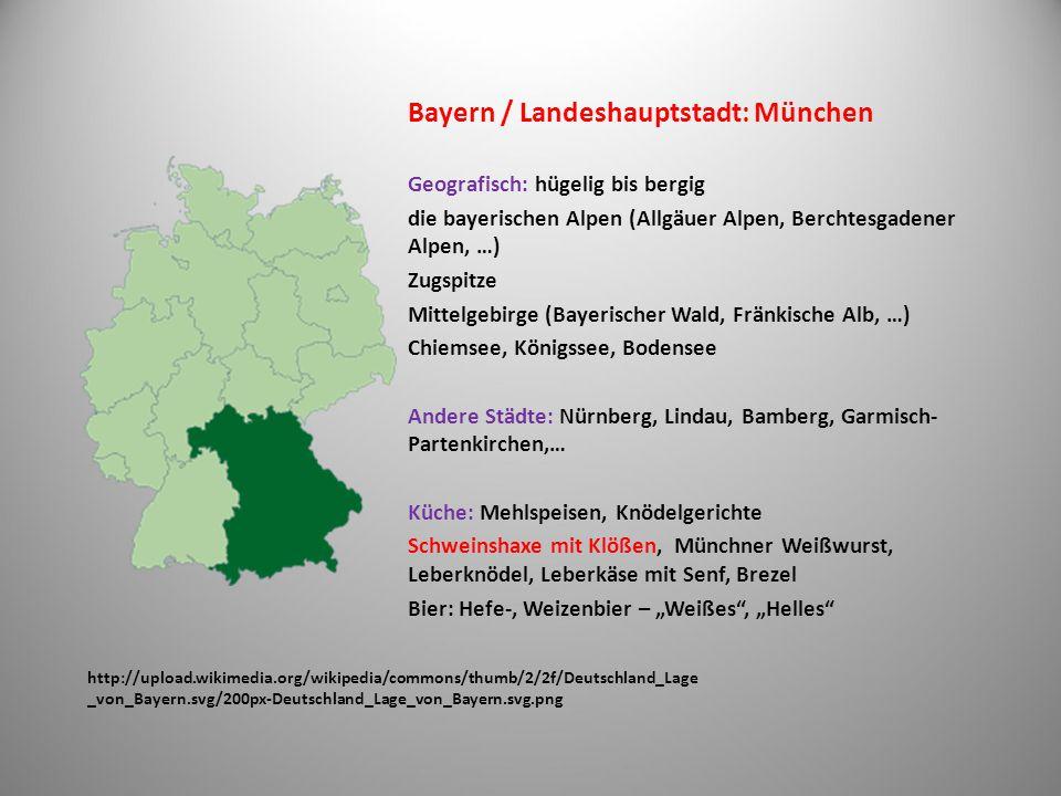 http://upload.wikimedia.org/wikipedia/commons/thumb/d/d7/Deutschland_Lage _von_Baden-W%C3%BCrttemberg.svg/200px-Deutschland_Lage_von_Baden- W%C3%BCrttemberg.svg.png Baden Württemberg / Landeshauptstadt: Stuttgart Geografisch: Schwäbische Alb, Schwarzwald (Donauquelle) Andere Städte: Mannheim, Baden Baden, Heidelberg, Konstanz, Insel Mainau Küche: Käsespätzle, Linsen mit Spätzle, Schupfnudeln (aus dem Kartoffelteig) mit Sauerkraut, Wildgerichte, Badische Schneckensuppe, …