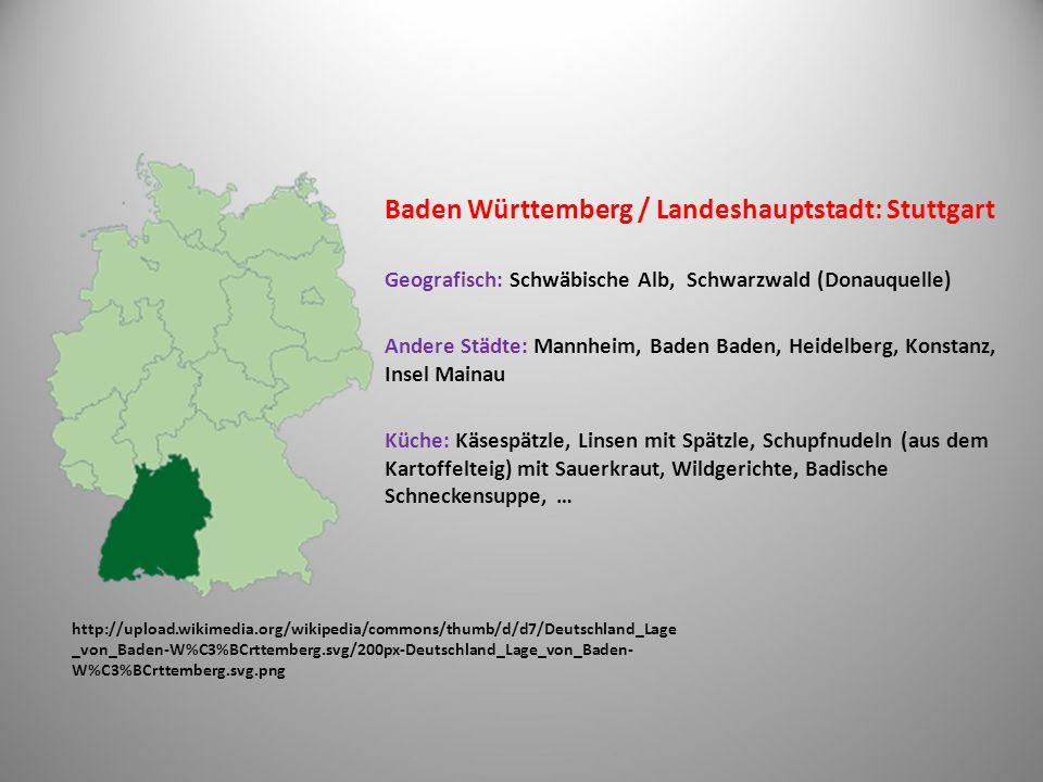 http://upload.wikimedia.org/wikipedia/commons/thumb/7/7a/Deutschland_Lage _von_Brandenburg.svg/200px-Deutschland_Lage_von_Brandenburg.svg.png Brandenburg / Landeshauptstadt: Potsdam Geografisch: das Norddeutsche Tiefland, fischreiche Seen Andere Städte: Cottbus, Brandenburg an der Havel Küche: Quark mit Pellkartoffeln, Zwiebeln und Leinöl
