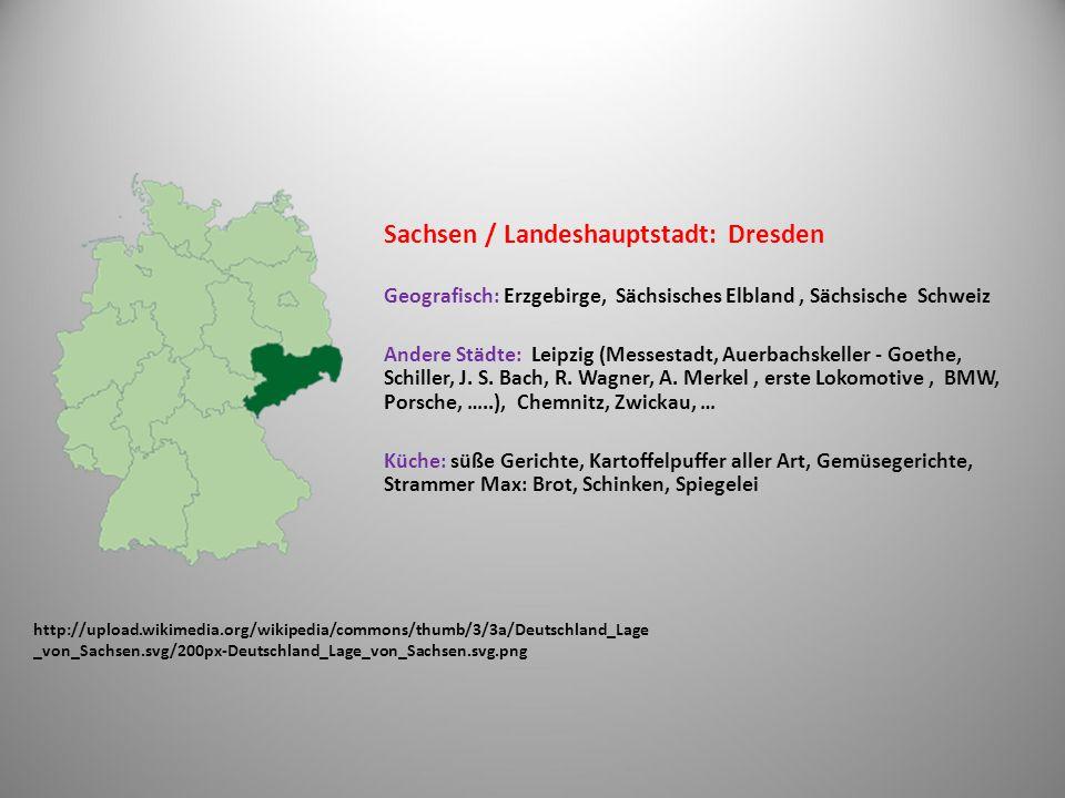 http://upload.wikimedia.org/wikipedia/commons/thumb/3/3e/Deutschland_Lage _von_Sachsen-Anhalt.svg/200px-Deutschland_Lage_von_Sachsen-Anhalt.svg.png Sachsenanhalt / Landeshauptstadt: Magdeburg Geografisch: das Norddeutsche Tiefland, fruchtbares Ackerland, Weinbaugebiete Andere Städte: Wittenberg, Quedlinburg Küche: Fischgerichte, regionale Kuchen