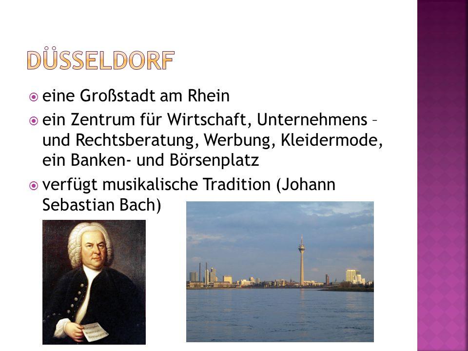  eine Großstadt am Rhein  ein Zentrum für Wirtschaft, Unternehmens – und Rechtsberatung, Werbung, Kleidermode, ein Banken- und Börsenplatz  verfügt musikalische Tradition (Johann Sebastian Bach)