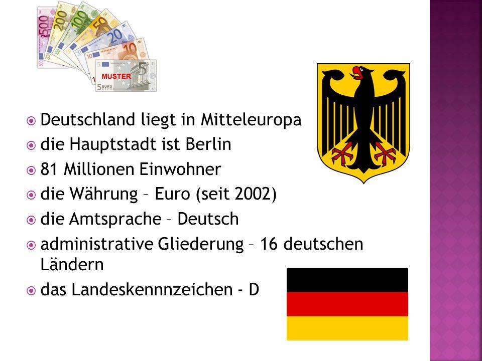  Deutschland liegt in Mitteleuropa  die Hauptstadt ist Berlin  81 Millionen Einwohner  die Währung – Euro (seit 2002)  die Amtsprache – Deutsch  administrative Gliederung – 16 deutschen Ländern  das Landeskennnzeichen - D