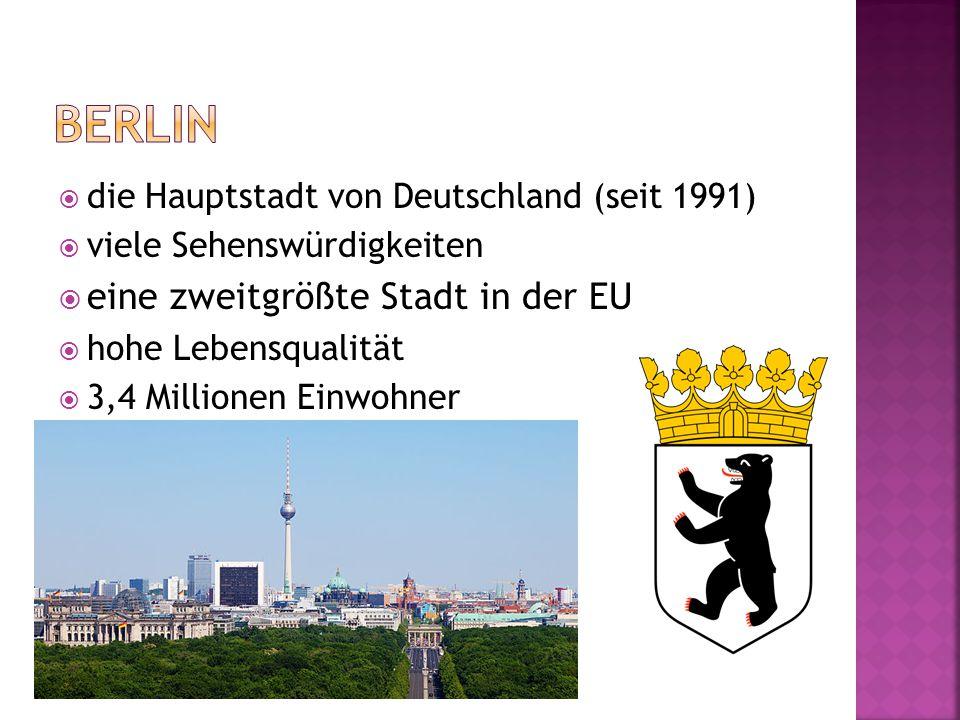  die Hauptstadt von Deutschland (seit 1991)  viele Sehenswürdigkeiten  eine zweitgrößte Stadt in der EU  hohe Lebensqualität  3,4 Millionen Einwohner