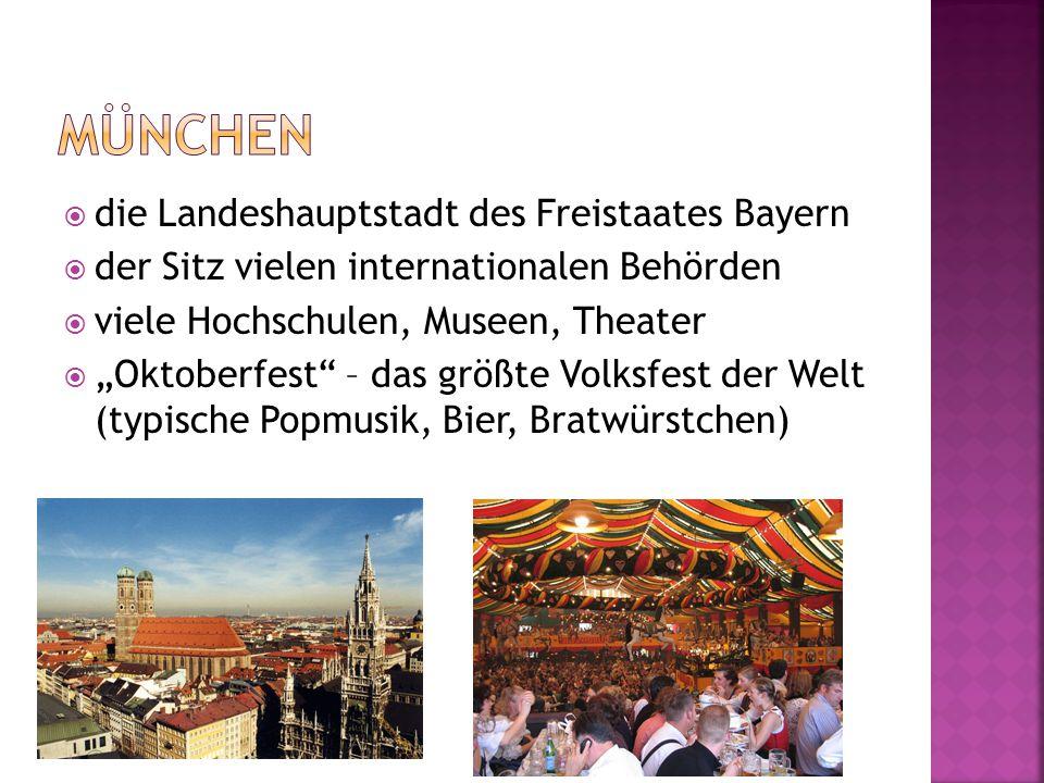 """ die Landeshauptstadt des Freistaates Bayern  der Sitz vielen internationalen Behörden  viele Hochschulen, Museen, Theater  """"Oktoberfest – das größte Volksfest der Welt (typische Popmusik, Bier, Bratwürstchen)"""