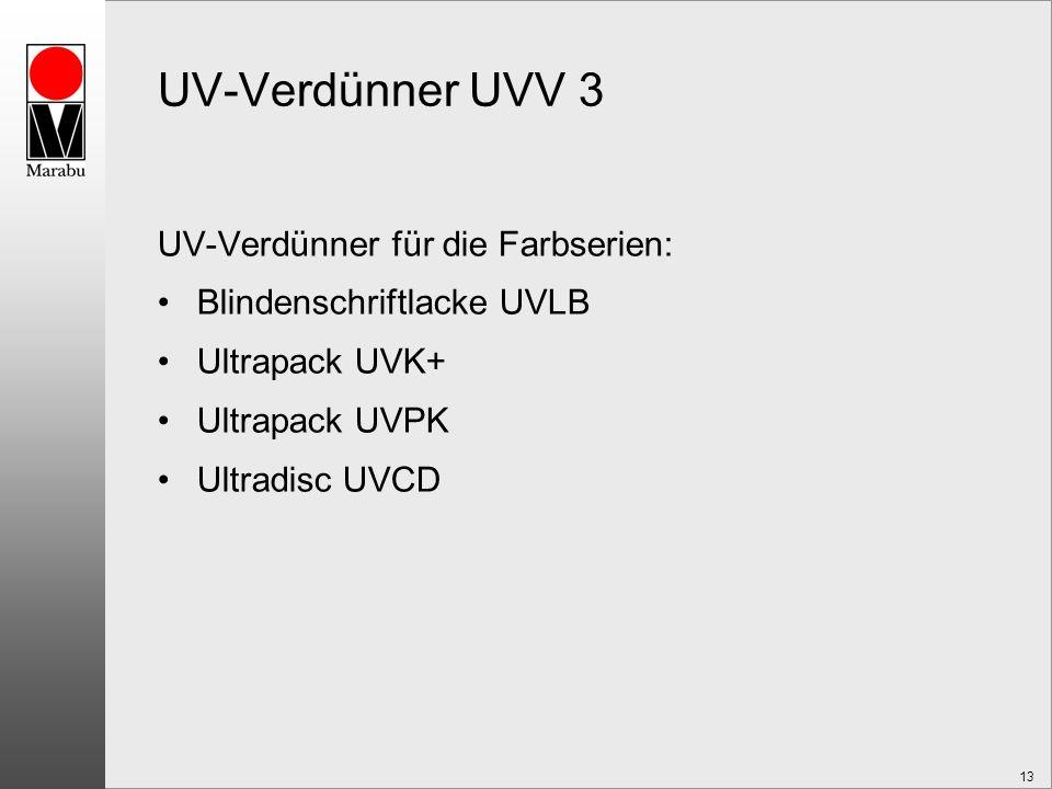 13 UV-Verdünner UVV 3 UV-Verdünner für die Farbserien: Blindenschriftlacke UVLB Ultrapack UVK+ Ultrapack UVPK Ultradisc UVCD
