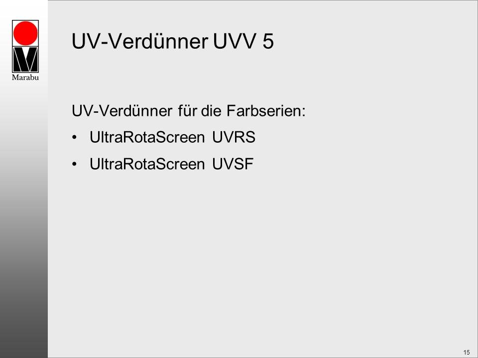 15 UV-Verdünner UVV 5 UV-Verdünner für die Farbserien: UltraRotaScreen UVRS UltraRotaScreen UVSF