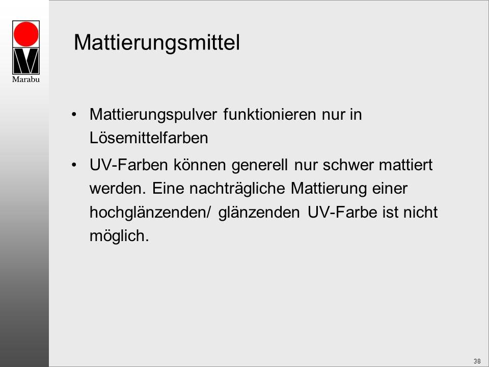 38 Mattierungspulver funktionieren nur in Lösemittelfarben UV-Farben können generell nur schwer mattiert werden. Eine nachträgliche Mattierung einer h