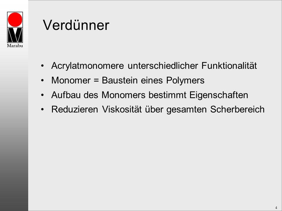 4 Verdünner Acrylatmonomere unterschiedlicher Funktionalität Monomer = Baustein eines Polymers Aufbau des Monomers bestimmt Eigenschaften Reduzieren Viskosität über gesamten Scherbereich