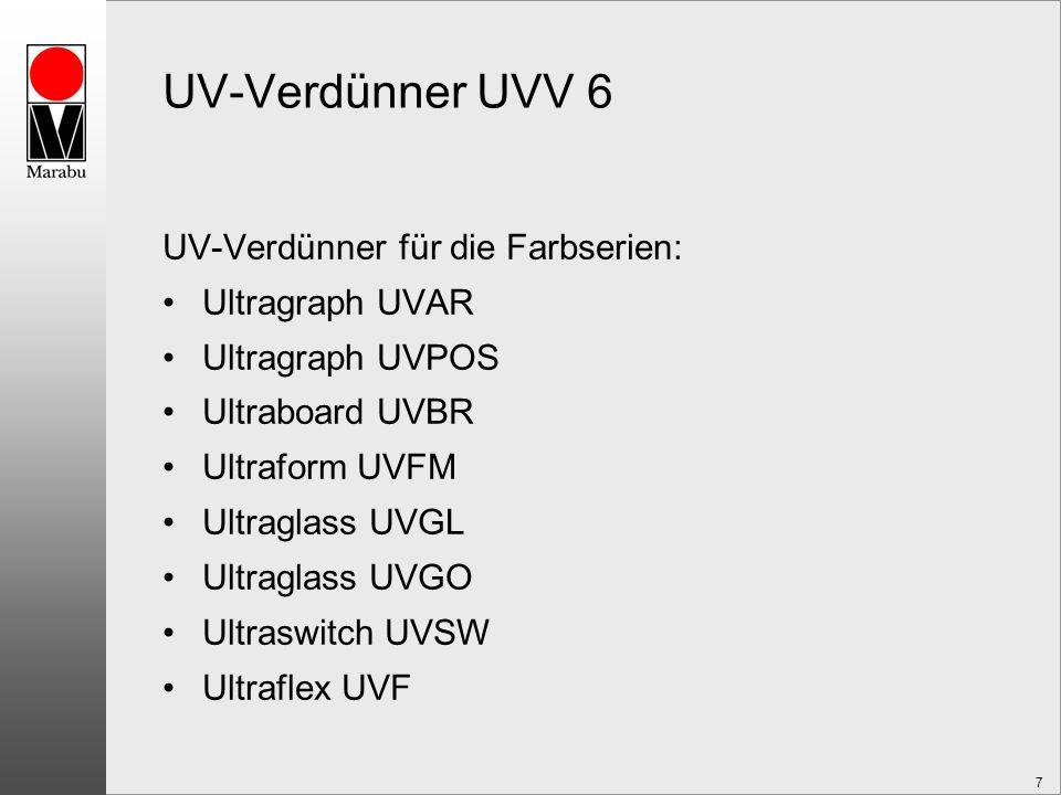7 UV-Verdünner UVV 6 UV-Verdünner für die Farbserien: Ultragraph UVAR Ultragraph UVPOS Ultraboard UVBR Ultraform UVFM Ultraglass UVGL Ultraglass UVGO Ultraswitch UVSW Ultraflex UVF