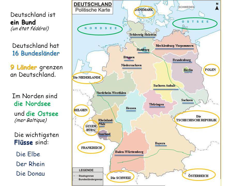 Deutschland ist ein Bund (un état fédéral) Deutschland hat 16 Bundesländer 9 Länder 9 Länder grenzen an Deutschland. Im Norden sind die Nordsee und di