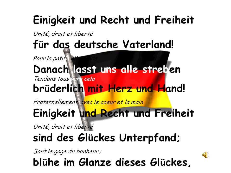 Einigkeit und Recht und Freiheit Unité, droit et liberté f ü r das deutsche Vaterland! Pour la patrie allemande Danach lasst uns alle streben Tendons