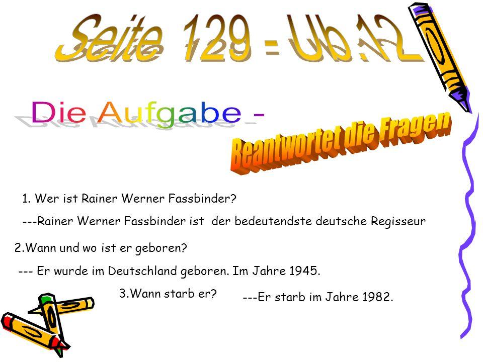 1. Wer ist Rainer Werner Fassbinder.