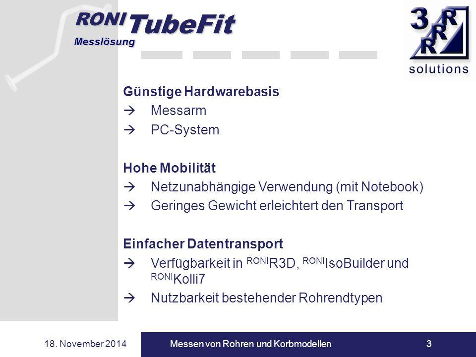 RONI TubeFit Messlösung 18. November 2014Messen von Rohren und Korbmodellen3 Günstige Hardwarebasis  Messarm  PC-System Hohe Mobilität  Netzunabhän