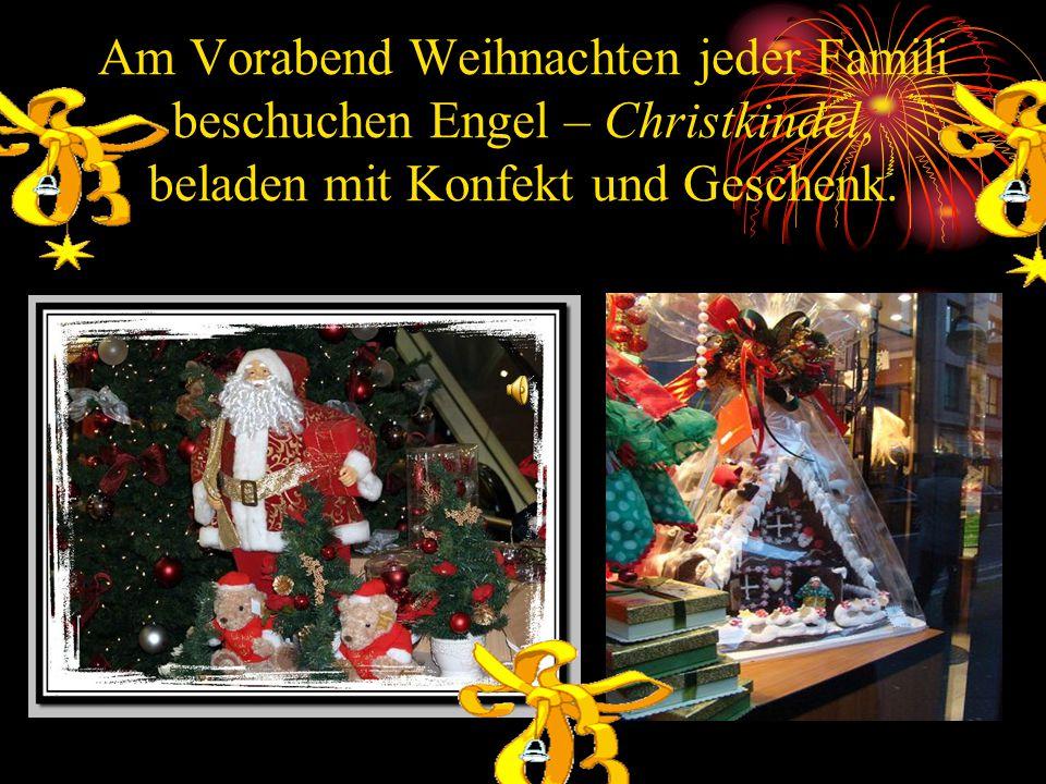 Am Vorabend Weihnachten jeder Famili beschuchen Engel – Christkindel, beladen mit Konfekt und Geschenk.