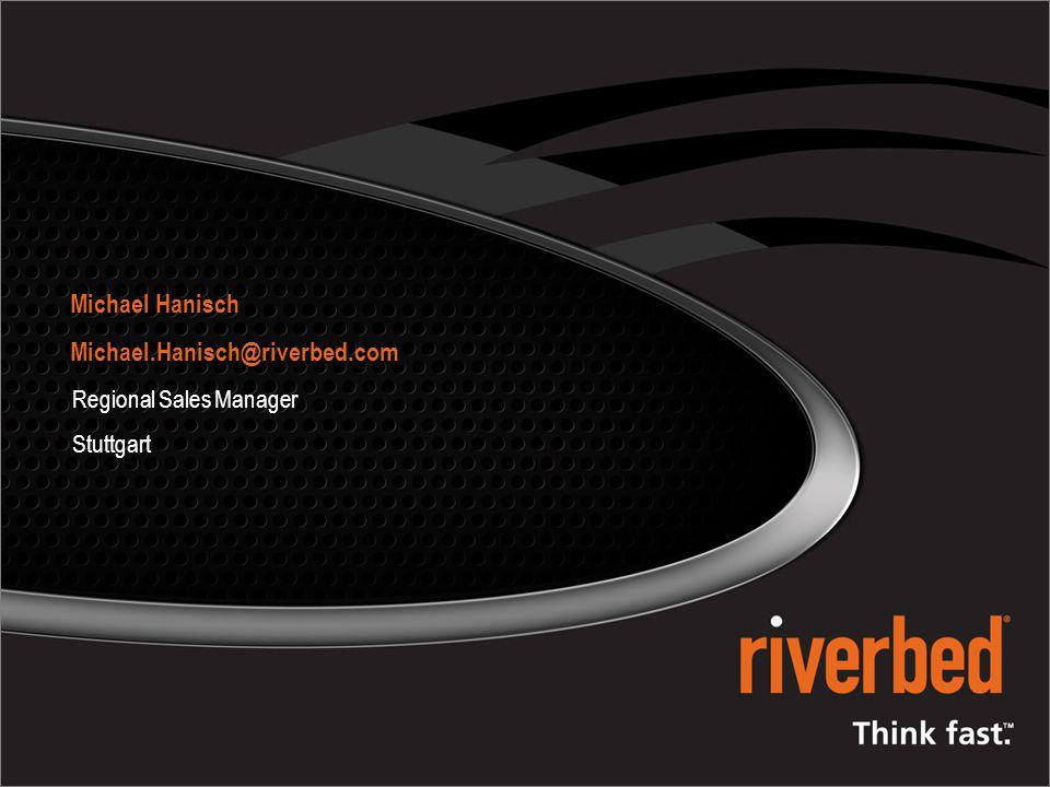 Michael Hanisch Michael.Hanisch@riverbed.com Regional Sales Manager Stuttgart