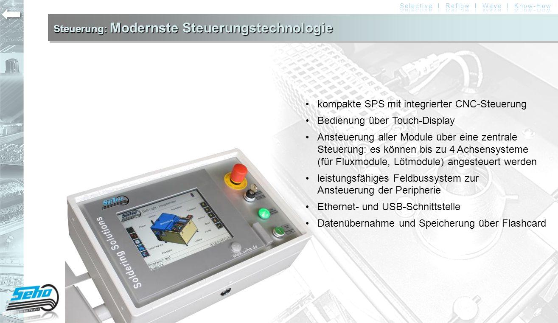 Steuerung: Modernste Steuerungstechnologie kompakte SPS mit integrierter CNC-Steuerung Bedienung über Touch-Display Ansteuerung aller Module über eine