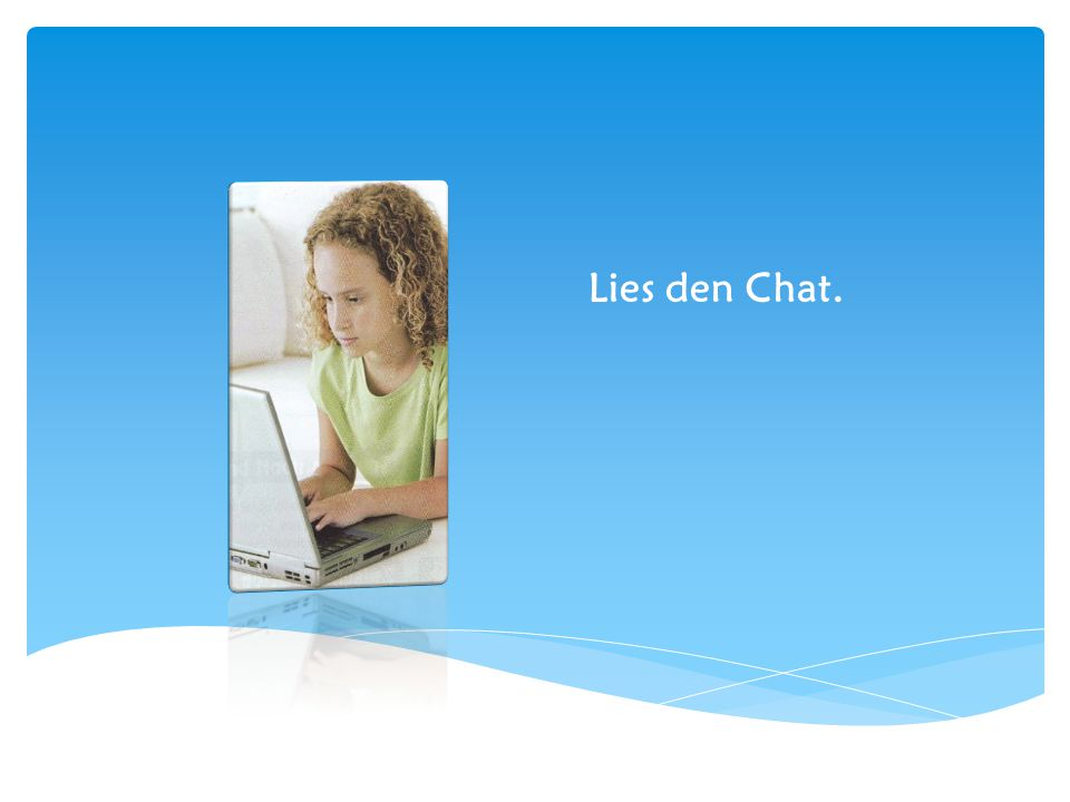 Lies den Chat.