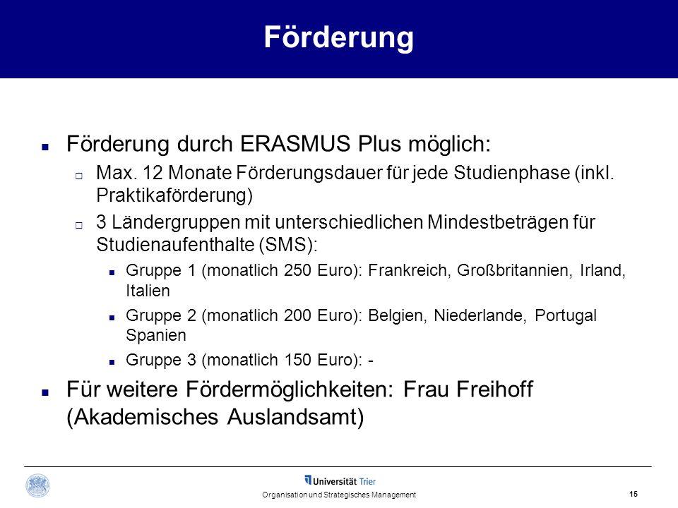 Förderung Förderung durch ERASMUS Plus möglich:  Max. 12 Monate Förderungsdauer für jede Studienphase (inkl. Praktikaförderung)  3 Ländergruppen mit