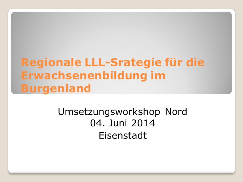 Regionale LLL-Srategie für die Erwachsenenbildung im Burgenland Umsetzungsworkshop Nord 04.