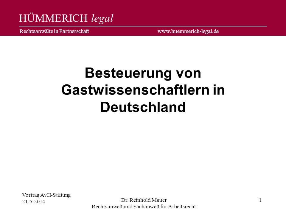 HÜMMERICH legal Rechtsanwälte in Partnerschaft www.huemmerich-legal.de Besteuerung von Gastwissenschaftlern in Deutschland Vortrag AvH-Stiftung 21.5.2014 Dr.