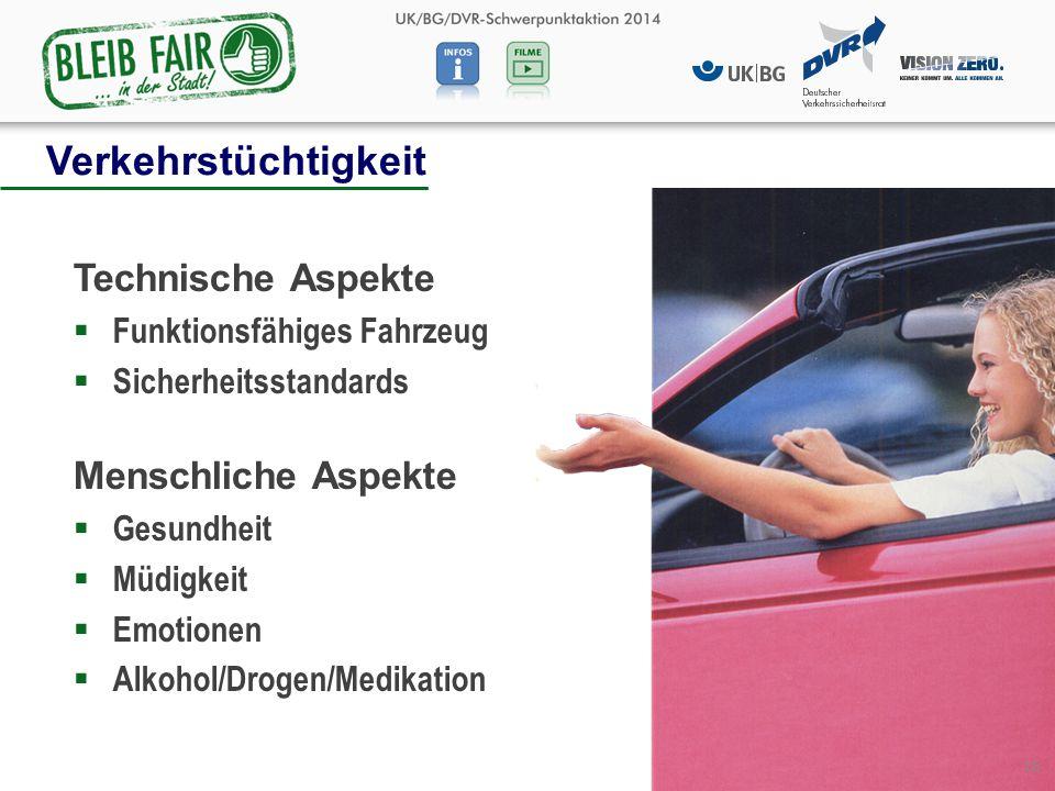 Technische Aspekte  Funktionsfähiges Fahrzeug  Sicherheitsstandards Menschliche Aspekte  Gesundheit  Müdigkeit  Emotionen  Alkohol/Drogen/Medikation Verkehrstüchtigkeit 16